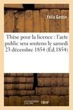Gestin - Thèse pour la licence l'acte public sera soutenu le samedi 23 décembre 1854,.