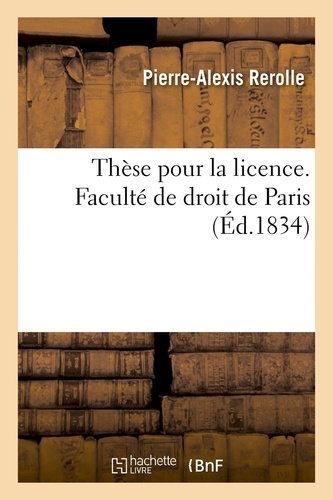 Hachette BNF - Thèse pour la licence. Faculté de droit de Paris.