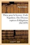 Pierre Vialars - Thèse pour la licence. Code Napoléon. Des Diverses espèces d'obligations.
