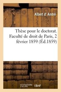 Albert André - Thèse pour le doctorat soutenu le 2 février 1859. Faculté de droit de Paris.