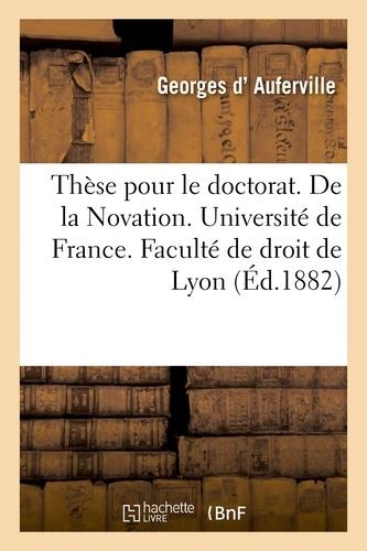 Hachette BNF - thèse pour le doctorat. De la Novation. Université de France. Faculté de droit de Lyon.