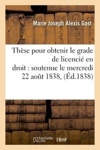 Gast - Thèse pour obtenir le grade de licencié en droit soutenue le mercredi 22 aout 1838.