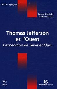 Gérard Hugues et Daniel Royot - Thomas Jefferson et l'Ouest - L'expédition de Lewis et Clark.