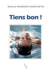 Nicole Poudrier-Constantin - Tiens bon !.