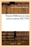Louis-Sébastien Mercier - Timon d'Athènes en cinq actes en prose . Imitation de Shakespeare.
