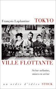 François Laplantine - Tokyo, ville flottante - Scène urbaine, mises en scène.