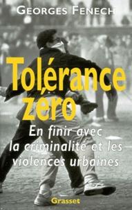 Georges Fenech - Tolérance zéro - En finir avec la criminalité et les violences urbaines.