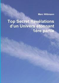 Marc Wittmann - Top Secret Révélations d'un Univers étonnant 1ère partie.