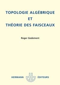 Roger Godement - Topologie algébrique et théorie des faisceaux.