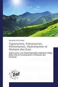 Komdedzi Folikpo - Toponymes, Patronymes, ethnonymes, Hydronymes et Histoire des ewe - Jalons pour une Historiographie objective d'Agu Kebo-Toe et Contribution A l'Histoire des eweawo.