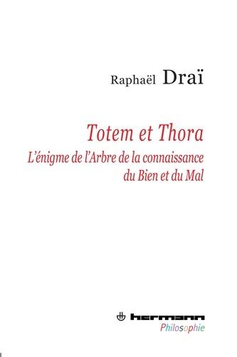 Raphaël Draï - Totem et Thora - L'énigme de l'Arbre de la connaissance du Bien et du Mal.