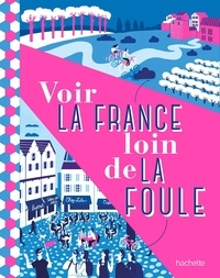 Hachette tourisme - Voir la France loin de la foule.