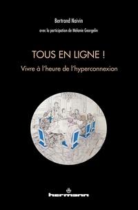 Bertrand Naivin - Tous en ligne ! - Vivre à l'heure de l'hyperconnexion.