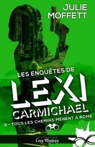 Julie Moffett - Les enquêtes de LexiCarmichael 3 : Tous les chemins mènent à Rome - Les enquêtes de LexiCarmichael, T3.