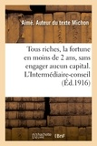 Aimé Michon - Tous riches, la fortune en moins de 2 ans, et ceci sans engager aucun capital.
