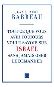 Jean-Claude Barreau - Tout ce que vous avez voulu savoir sur Israël sans oser le demander.