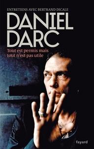 Daniel Darc - Tout est permis mais tout n'est pas utile.