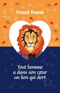Franck Trouvé - Tout homme a dans son coeur un lion qui dort.