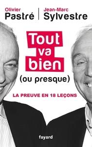 Olivier Pastré et Jean-Marc Sylvestre - Tout va bien (ou presque) - La preuve en dix-huit leçons.
