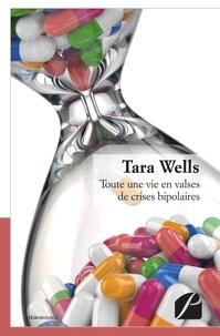 Tara Wells - Toute une vie en valses de crises bipolaires.