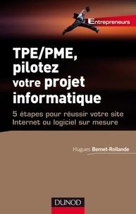 Hugues Bernet-Rollande - TPE/PME, pilotez votre projet informatique - 5 étapes pour réussir votre site Internet ou logiciel sur mesure.