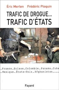 Eric Merlen et Frédéric Ploquin - Trafic de drogue... trafic d'Etats.