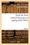 Rothe - Traité de droit naturel théorique et appliqué par Tancrède Rothe T01.
