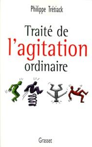 Philippe Trétiack - Traité de l'agitation ordinaire.
