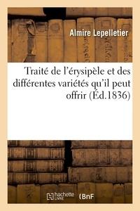 Almire Lepelletier - Traité de l'érysipèle et des différentes variétés qu'il peut offrir.