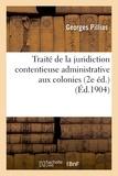 Georges Pillias - Traité de la juridiction contentieuse administrative aux colonies (2e éd.).
