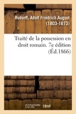 Adolf friedrich august Rudorff - Traité de la possession en droit romain. 7e édition.