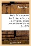 Huard - Traité de la propriété intellectuelle. Brevets d'invention, dessins et modèles industriels.