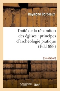 Raymond Bordeaux - Traité de la réparation des églises : principes d'archéologie pratique (3ème éd.).