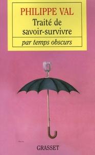 Philippe Val - Traité de savoir-survivre par temps obscurs.