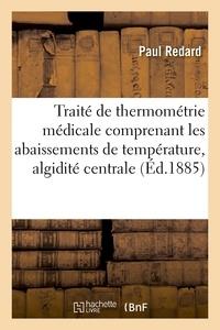 Paul Redard - Traité de thermométrie médicale comprenant les abaissements de température, algidité centrale.