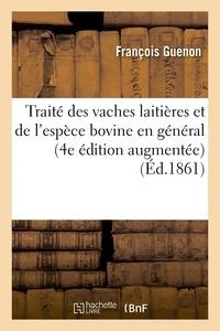 Guenon - Traité des vaches laitières et de l'espèce bovine en général 4e édition, considérablement augmentée.