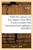 Lange - Traité des vapeurs, où leur origine, leurs effets et leurs remèdes sont mécaniquement expliquez.