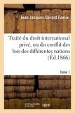 Jean-Jacques-Gérard Foelix - Traité du droit international privé, ou du conflit des lois des différentes nations. Tome 1.