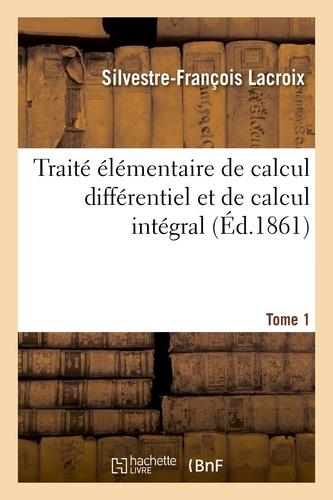 Traité élémentaire de calcul différentiel et de calcul intégral. Tome 1
