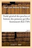 Henri-Louis Duhamel du Monceau - Traité général des pesches et histoire des poissons qu'elles fournissent. Tome 3-4. Section 4-10.