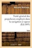 Benjamin Martinenq - Traité général des propulseurs employés dans la navigation à vapeur. Texte.