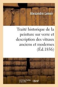 Alexandre Lenoir - Traité historique de la peinture sur verre et description des vitraux anciens et modernes.