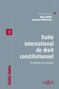 Michel Troper et Dominique Chagnollaud - Traité international de droit constitutionnel - Tome 2 : Distribution des pouvoirs.