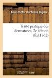 Duparc louis victor Duchesne - Traité pratique des dermatoses. 2e édition.