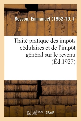 Emmanuel Besson - Traité pratique des impôts cédulaires et de l'impôt général sur le revenu.