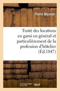 Pierre Masson - Traité pratique des locations en garni en général et particulièrement de la profession d'hôtelier - et du contrat d'hôtellerie.