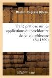 Manlius-torquatus Deleau - Traité pratique sur les applications du perchlorure de fer en médecine.