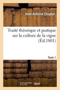 Jean-Antoine Chaptal - Traité théorique et pratique sur la culture de la vigne. Tome 1.