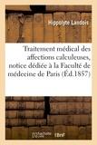 Hippolyte Landois - Traitement médical des affections calculeuses, notice dédiée à la Faculté de médecine de Paris.