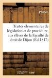 Poncet - Traités élémentaires de législation et de procédure, aux élèves de la Faculté de droit de Dijon.